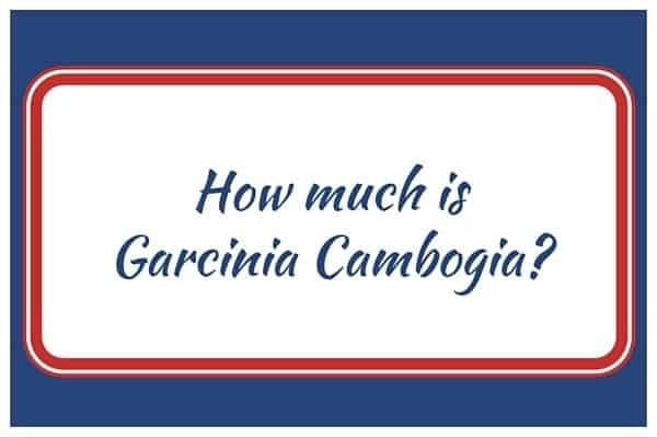 How much is Garcinia Cambogia
