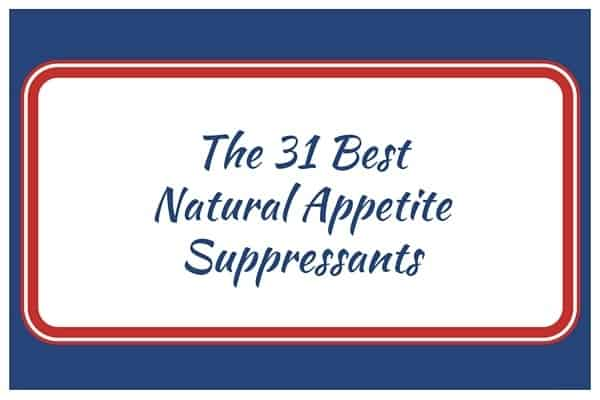 The 31 Best Natural Appetite Suppressants