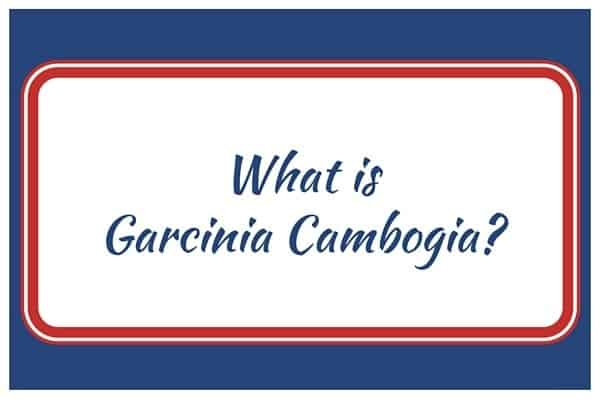 What is Garcinia Cambogia?
